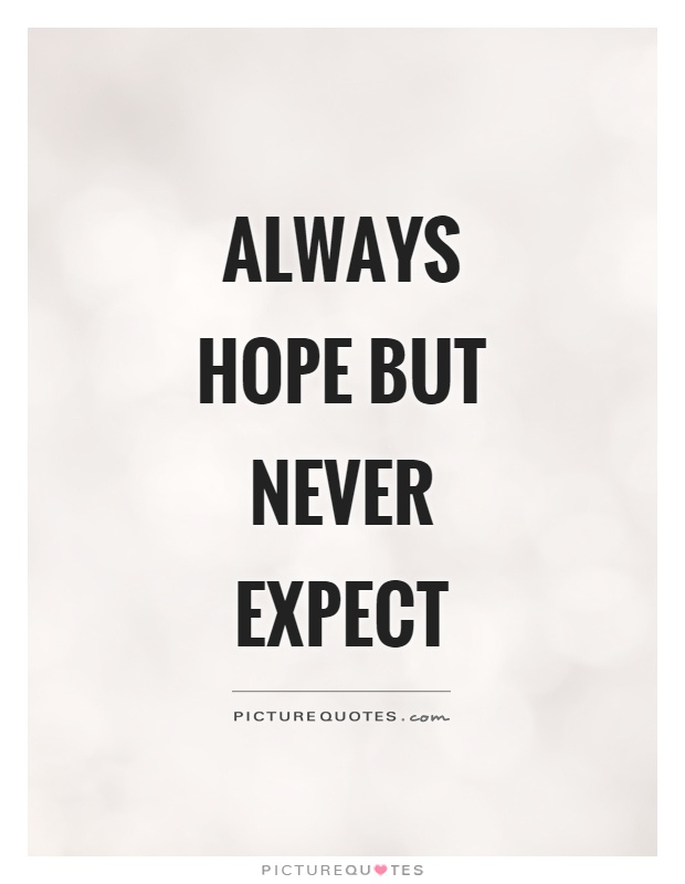 Always hope but never expect Picture Quote #1