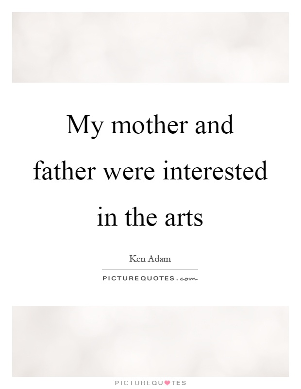 My mother and father were interested in the arts Picture Quote #1