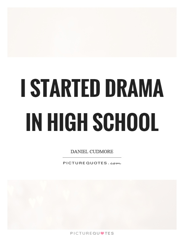 I started drama in high school Picture Quote #1