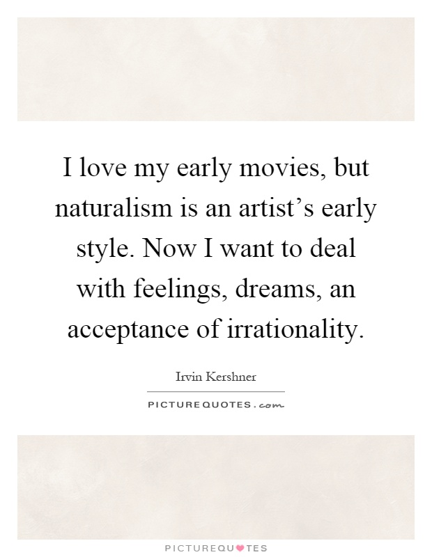 I Love My Early Movies, But Naturalism Is An Artist's