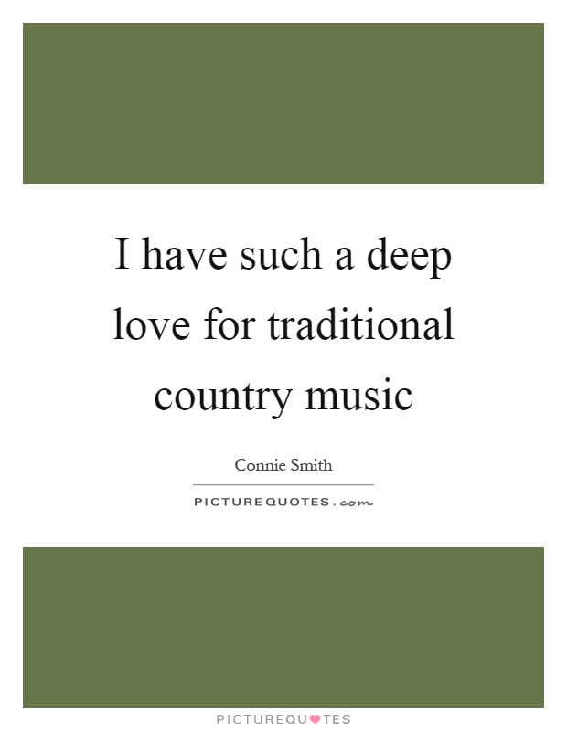I have such a deep love for traditional country music ...