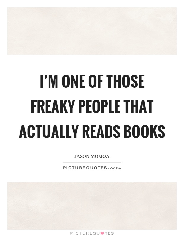 I'm one of those freaky people that actually reads books Picture Quote #1