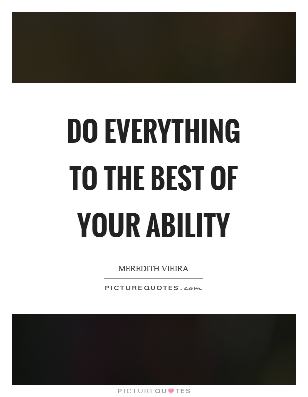 Do everything to the best of your ability Picture Quote #1