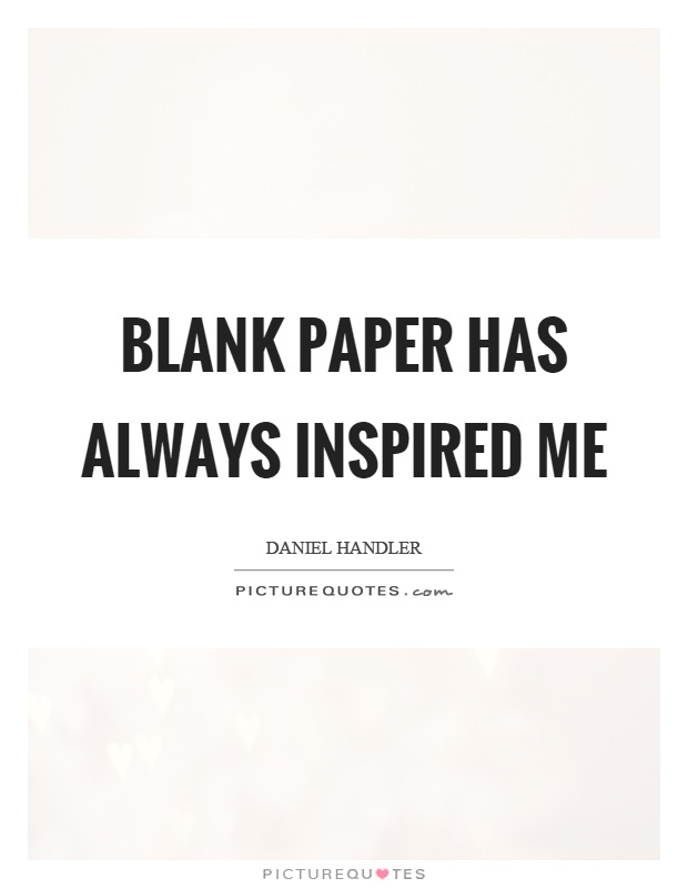 Blank paper has always inspired me Picture Quote #1