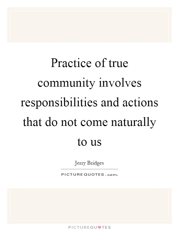 Practice of true community involves responsibilities and actions that do not come naturally to us Picture Quote #1
