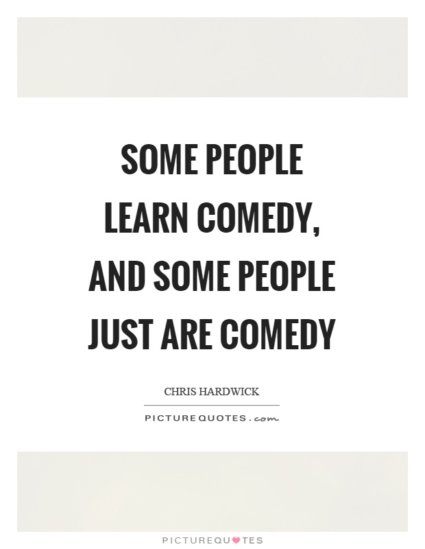 Some people learn comedy, and some people just are comedy Picture Quote #1