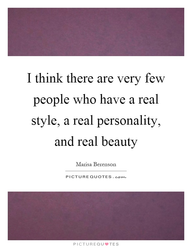 I think there are very few people who have a real style, a real personality, and real beauty Picture Quote #1