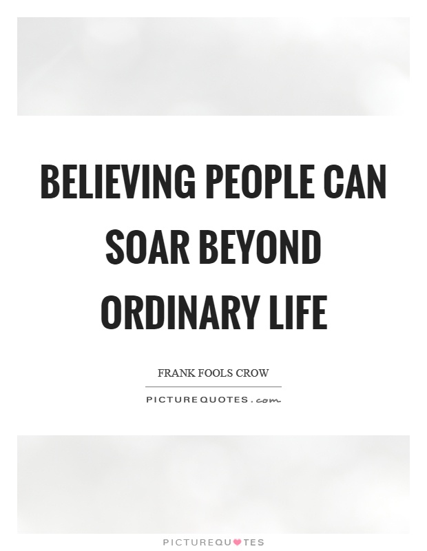 Believing people can soar beyond ordinary life Picture Quote #1