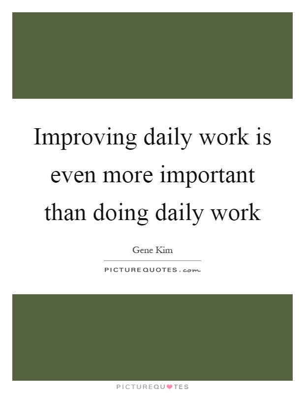 Improving daily work is even more important than doing daily work Picture Quote #1