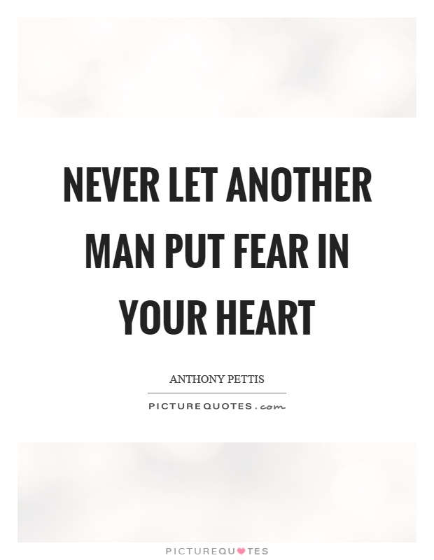 Never let another man put fear in your heart Picture Quote #1
