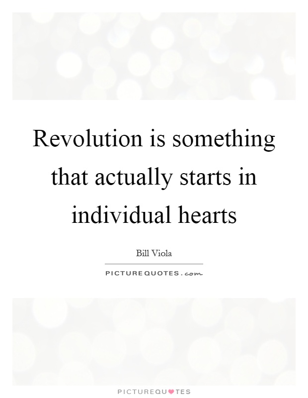 Revolution is something that actually starts in individual hearts Picture Quote #1