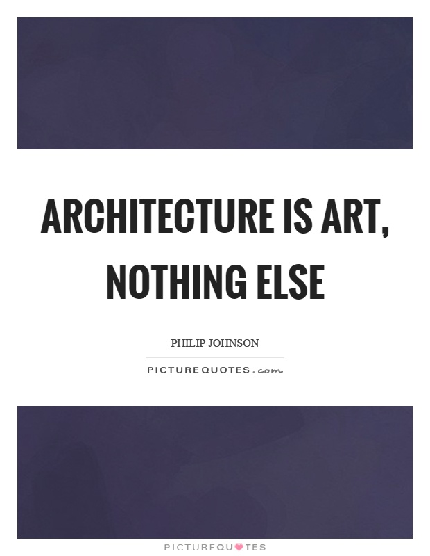 Architecture is art, nothing else Picture Quote #1