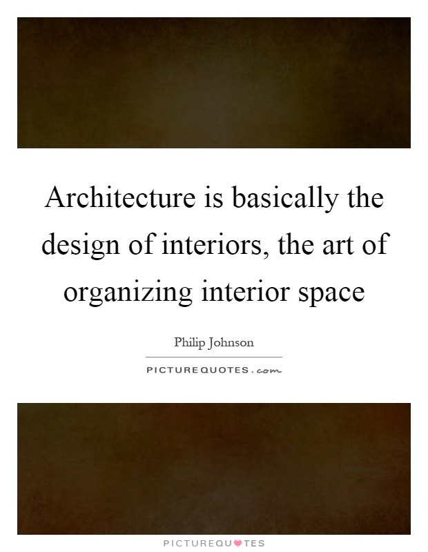 Architecture is basically the design of interiors, the art of organizing interior space Picture Quote #1