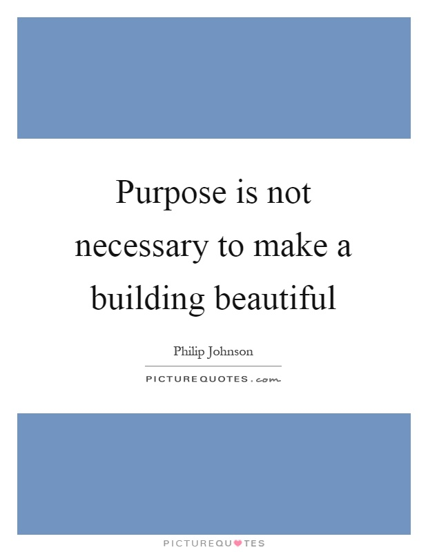 Purpose is not necessary to make a building beautiful Picture Quote #1