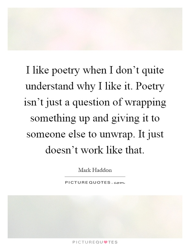 Why I Don T Like Motivational Quotes: I Like Poetry When I Don't Quite Understand Why I Like It