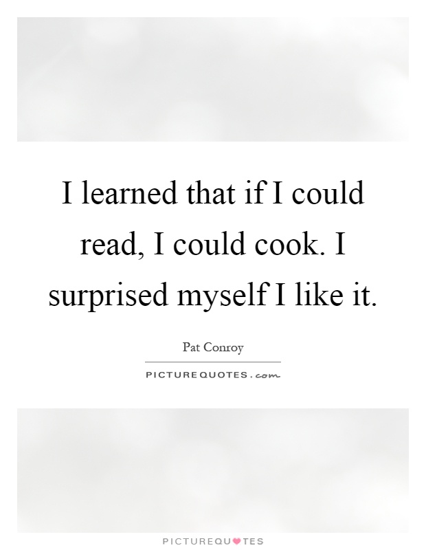 I learned that if I could read, I could cook. I surprised myself...  Picture...