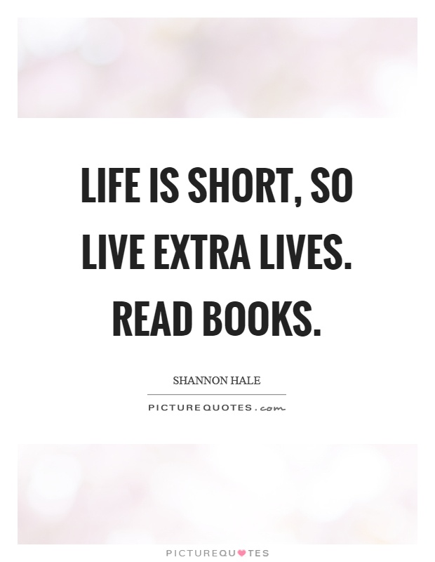 Life is short, so live extra lives. Read books | Picture ...
