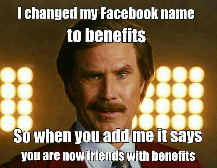 I changed my Facebook name to benefits. So when you add me it says you are now friends with benefits Picture Quote #1