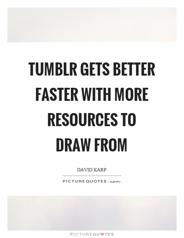 Tumblr Gets Better Faster With More Resources To Draw From Picture