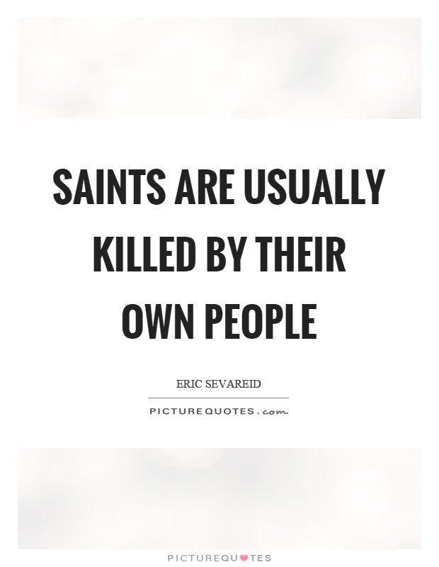 Saints are usually killed by their own people Picture Quote #1