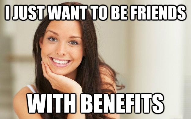 I just want to be friends with benefits Picture Quote #1