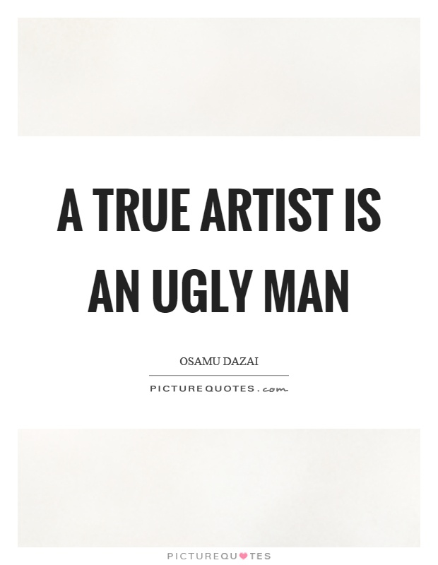 A true artist is an ugly man Picture Quote #1