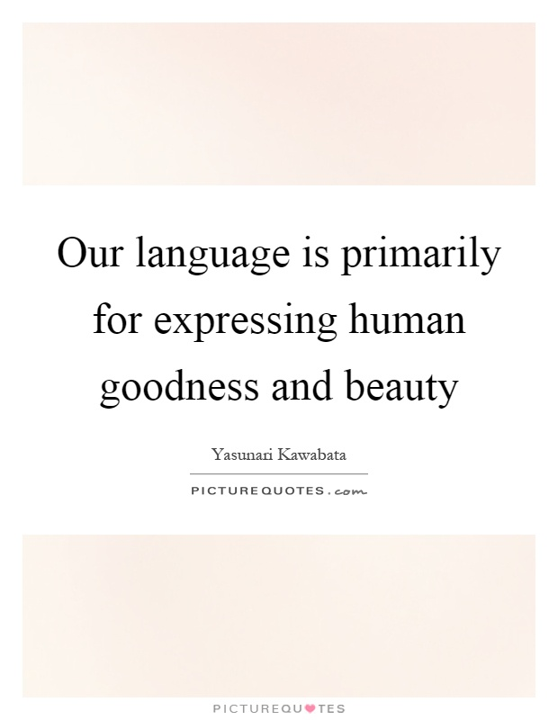 Our language is primarily for expressing human goodness and beauty Picture Quote #1
