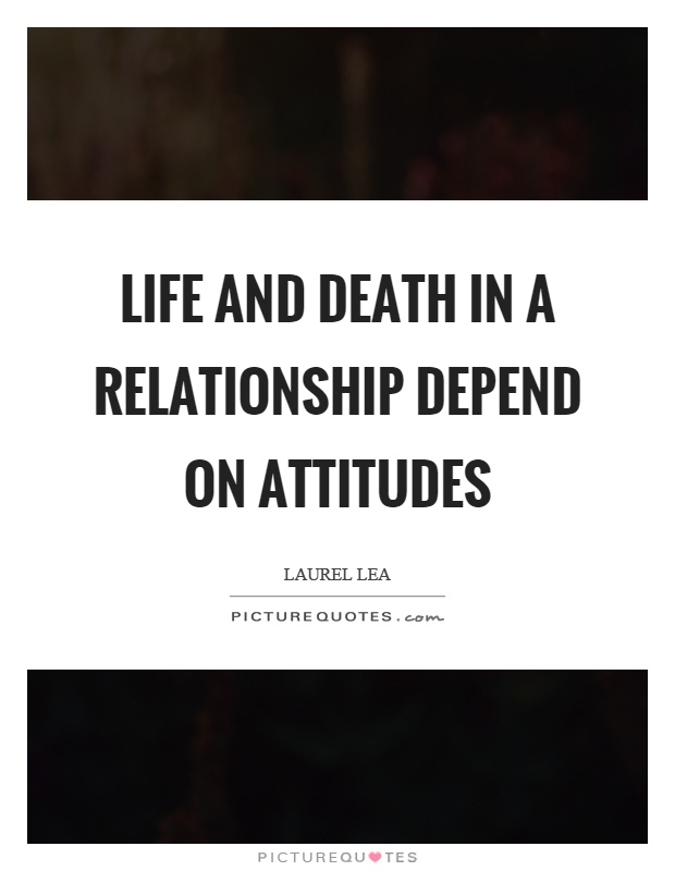 Life and death in a relationship depend on attitudes Picture Quote #1