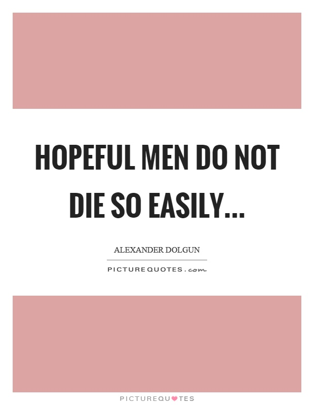 Hopeful men do not die so easily Picture Quote #1