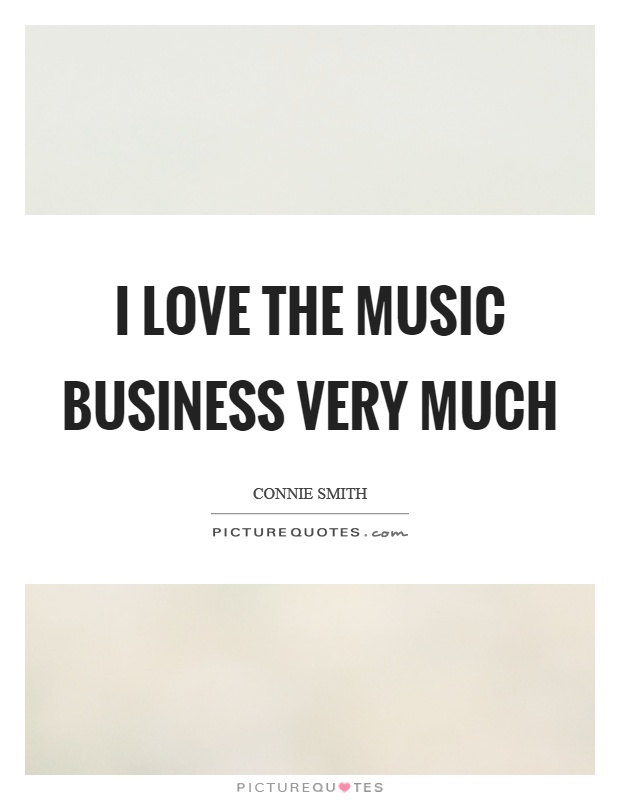 I love the music business very much Picture Quote #1