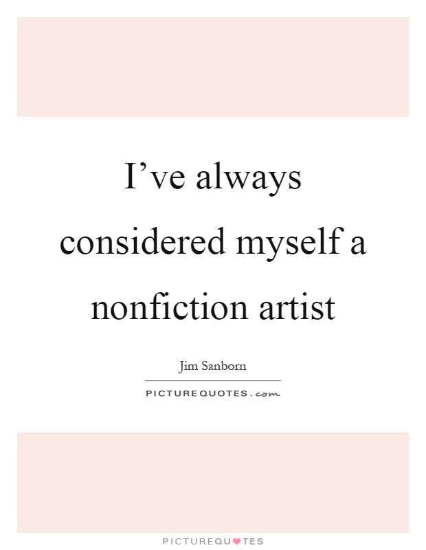 I've always considered myself a nonfiction artist Picture Quote #1
