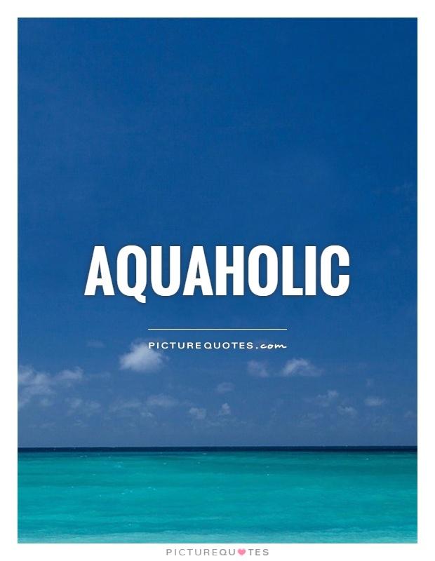 Aquaholic Picture Quote #1