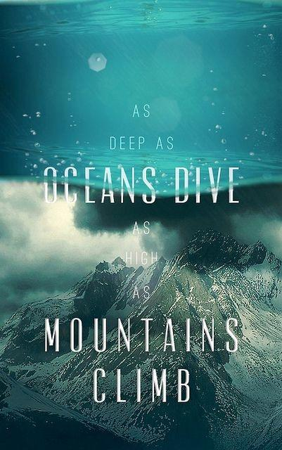 As deep as oceans dive, as high as mountains climb Picture Quote #1