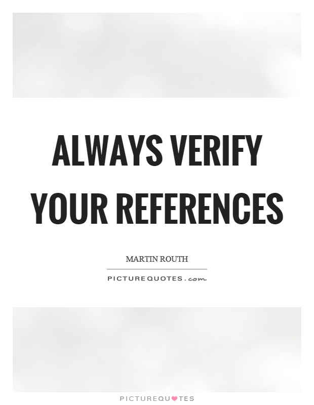 Always verify your references Picture Quote #1