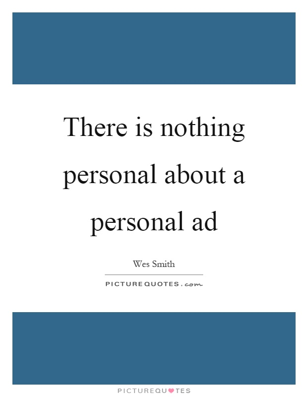 There is nothing personal about a personal ad Picture Quote #1