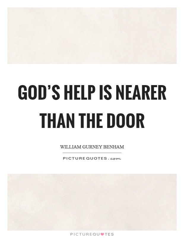 God's help is nearer than the door Picture Quote #1
