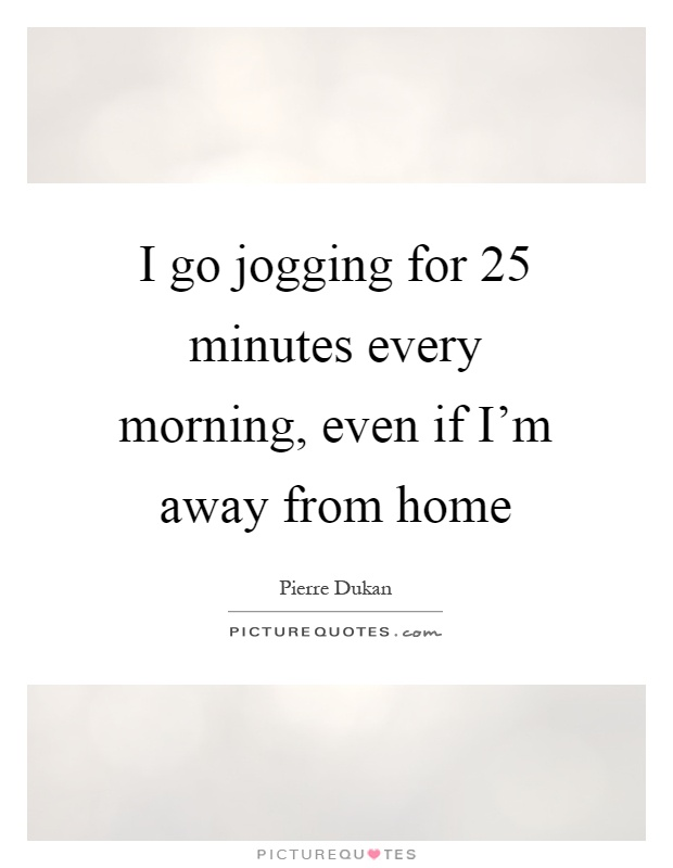 I Go Jogging For 25 Minutes Every Morning, Even If I'm
