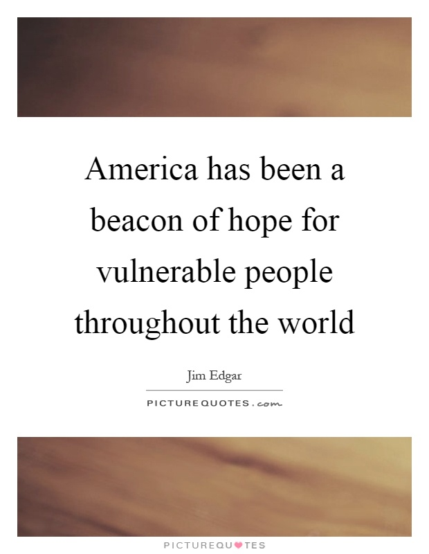 America has been a beacon of hope for vulnerable people throughout the world Picture Quote #1