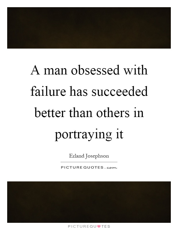 A man obsessed with failure has succeeded better than others in portraying it Picture Quote #1