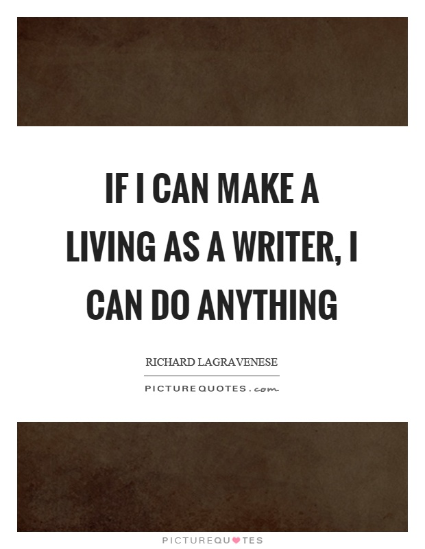 If I can make a living as a writer, I can do anything Picture Quote #1