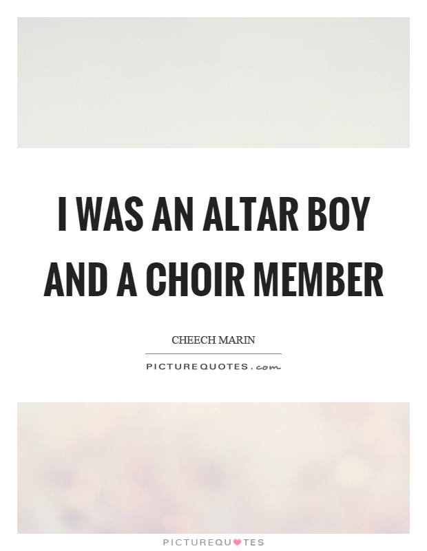I was an altar boy and a choir member Picture Quote #1