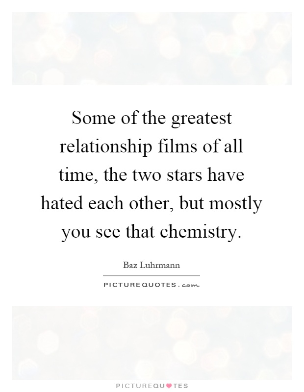 Some of the greatest relationship films of all time, the two stars have hated each other, but mostly you see that chemistry Picture Quote #1