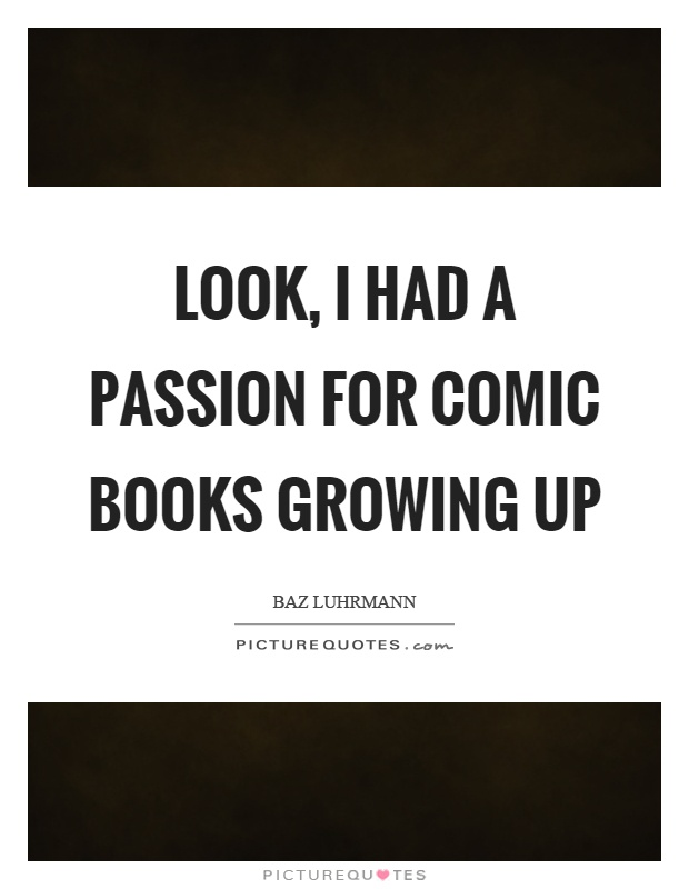 Look, I had a passion for comic books growing up Picture Quote #1