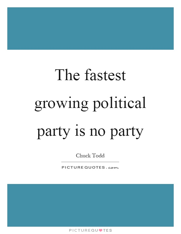 The fastest growing political party is no party Picture Quote #1
