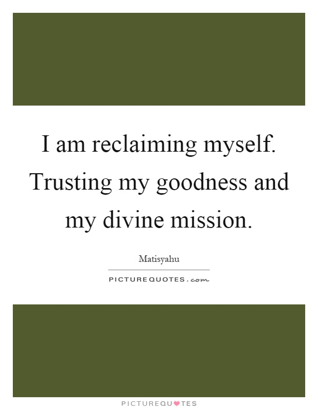 i am reclaiming myself trusting my goodness and my divine