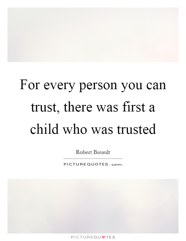 For every person you can trust, there was first a child who was trusted Picture Quote #1