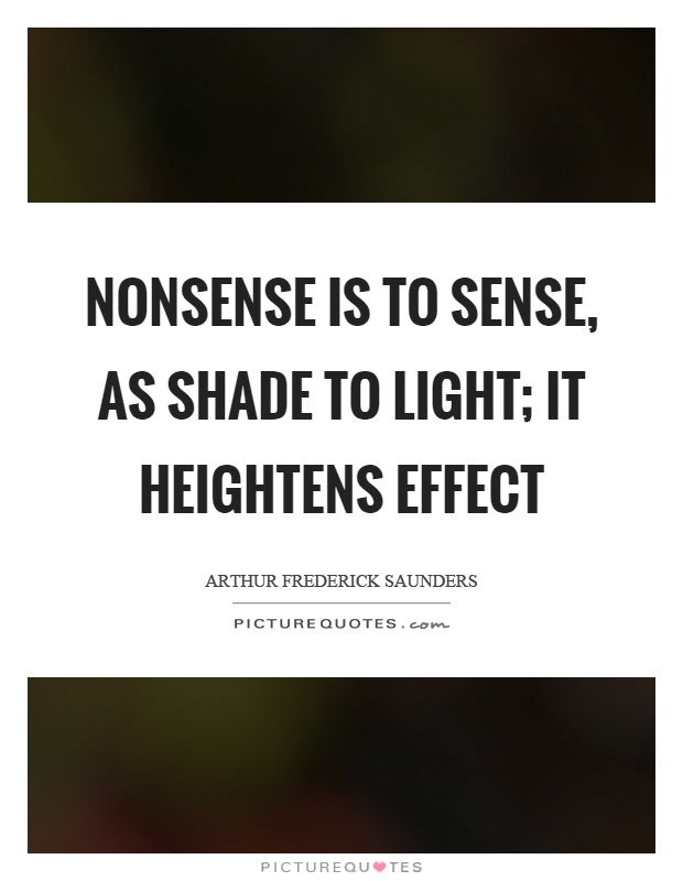 Nonsense is to sense, as shade to light; it heightens effect Picture Quote #1