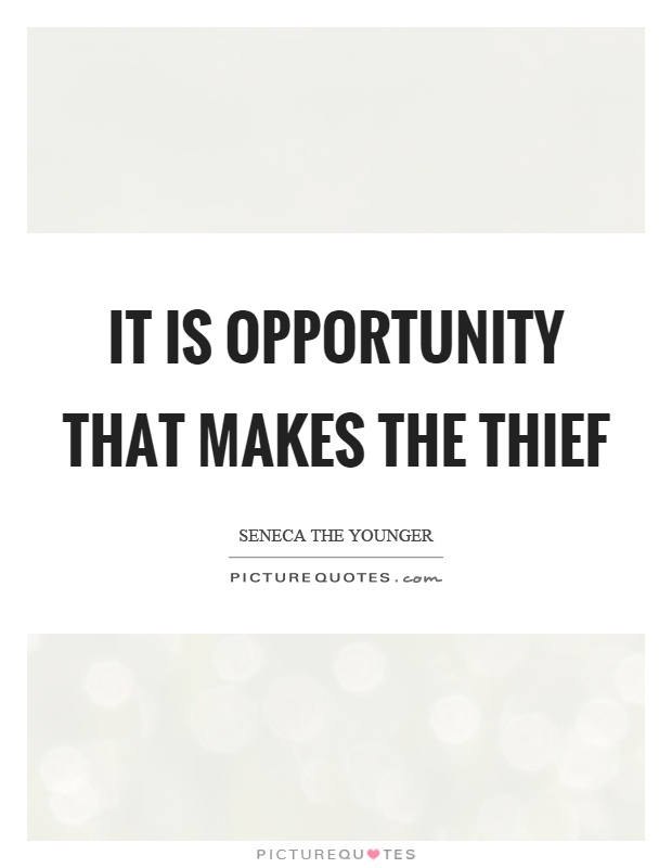 It is opportunity that makes the thief Picture Quote #1