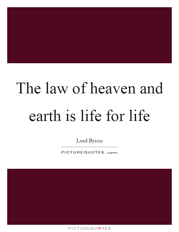 The law of heaven and earth is life for life Picture Quote #1
