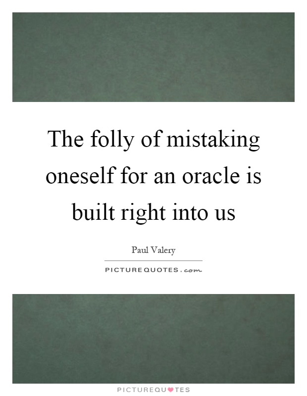 The folly of mistaking oneself for an oracle is built right into us Picture Quote #1